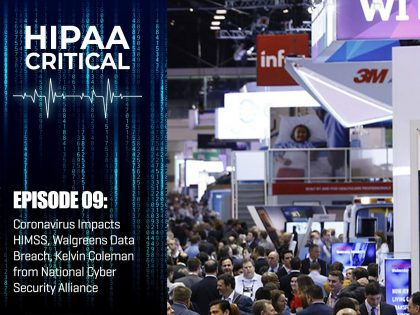 HIPAA Critical Episode 09: Coronavirus Impacts HIMSS, Walgreens Data Breach, Kelvin Coleman from National Cyber Security Alliance