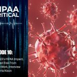 HIPAA Critical: Episode 10 | COVID-19's HIPAA Impact, Increased Risk From Remote Work, Interview with Carrie Nixon
