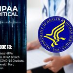 HIPAA Critical: Episode 13 | OCR Waives HIPAA Penalties, HIPAA Breach Report, COVID-19 Chatbots, Interview with Marc Haskelson