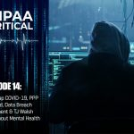 HIPAA Critical: Episode 14 | APT's Tap COVID-19, PPP Targeted, Data Breach Settlement & TJ Walsh Talks About Mental Health