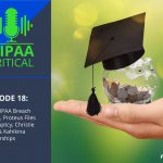 HIPAA Critical: Episode 18 | June HIPAA Breach Report, Proteus Files Bankruptcy, Christie Clinic & Kahikina Scholarships