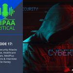 HIPAA Critical: Episode 17 | Cybersecurity Attacks Increase, Healthcare Breaches, MedPlus Solutions & Interview with Julie Haney