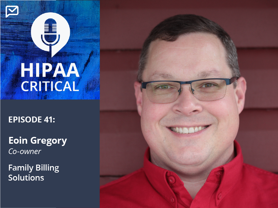"41. Eoin Gregory: ""You Say the Word HIPAA, and Our Providers Cringe or Turn Their Brains Off."""