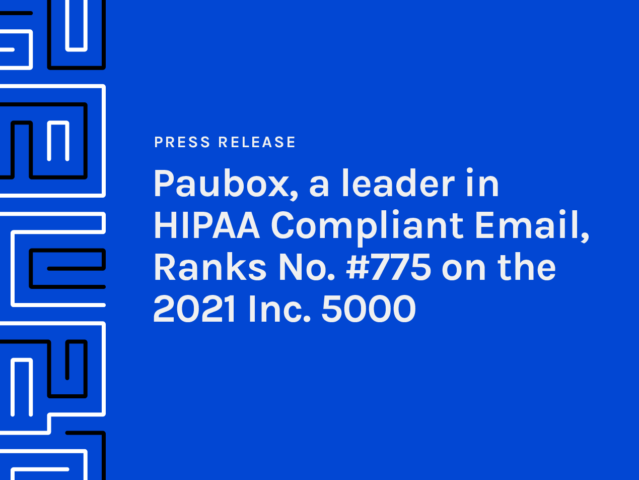 Paubox, A Leader in HIPAA Compliant Email, Ranks No. #775 on the 2021 Inc. 5000